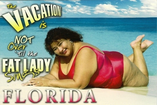 10x Postcard THE VACATION IS NOT OVER 'TIL THE FAT LADY SINGS FL